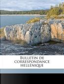 Bulletin de Correspondance Hellenique by Ecole Francaise D'Athenes