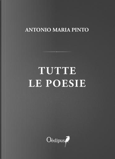Tutte le poesie by Antonio Maria Pinto