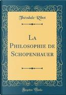 La Philosophie de Schopenhauer (Classic Reprint) by Théodule Ribot