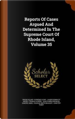 Reports of Cases Argued and Determined in the Supreme Court of Rhode Island, Volume 35 by Thomas Durfee