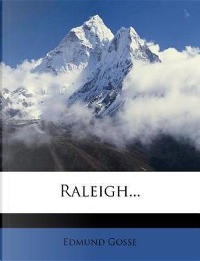 Raleigh... by Edmund Gosse