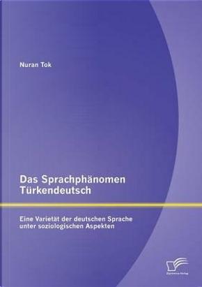 Das Sprachphänomen Türkendeutsch by Nuran Tok