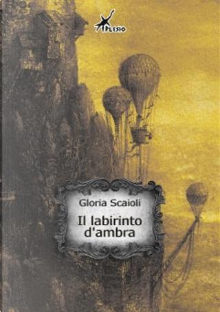 Il labirinto d'ambra by Gloria Scaioli