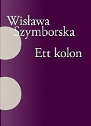Ett kolon by Wislawa Szymborska
