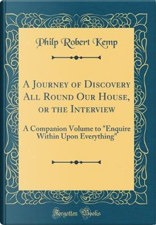 A Journey of Discovery All Round Our House, or the Interview by Philp Robert Kemp