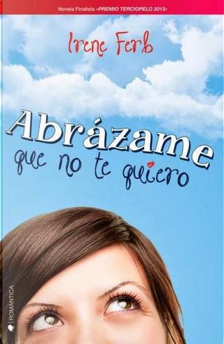Abrázame que no te quiero by Irene Ferb