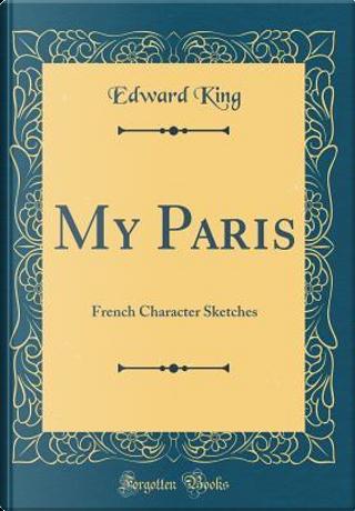 My Paris by Edward King