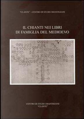 Il Chianti nei libri di famiglia del Medioevo by Renato Stopani