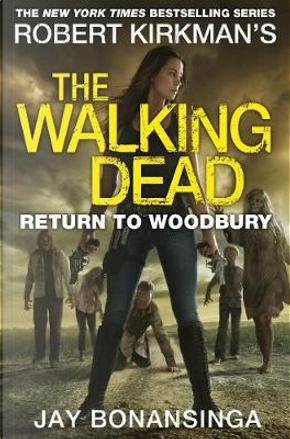 The walking dead. Return to Woodbury by Bonansinga Jay