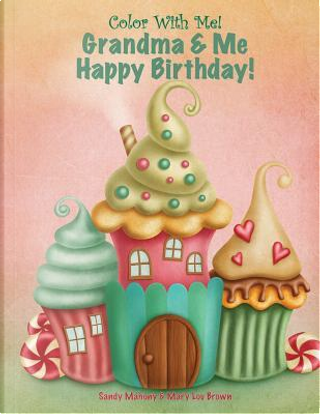 Color With Me! Grandma & Me Happy Birthday! by Sandy Mahony