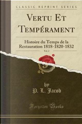 Vertu Et Tempérament, Vol. 2 by P. L. Jacob