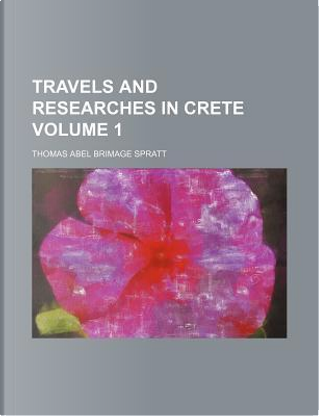 Travels and Researches in Crete (Volume 1) by Thomas Abel Brimage Spratt
