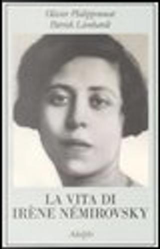 La vita di Irène Némirovsky by Patrick Lienhardt, Olivier Philipponnat