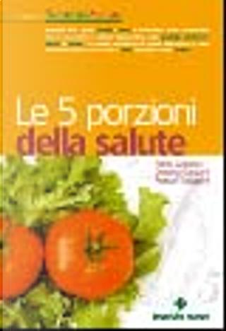 Le cinque porzioni della salute by Franco Travaglini, Daniela Garavini, Attilio Giacosa