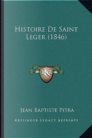 Histoire de Saint Leger (1846) by Jean Baptiste Pitra