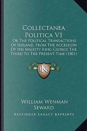Collectanea Politica V1 by William Wenman Seward