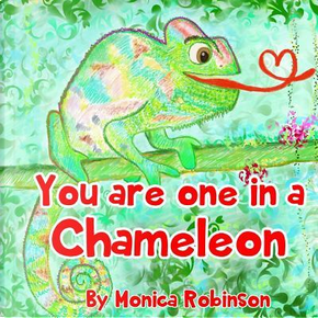You are one in a Chameleon by Monica Robinson