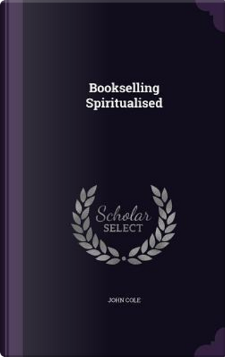 Bookselling Spiritualised by John Cole