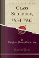 Class Schedule, 1934-1935 (Classic Reprint) by Brigham Young University