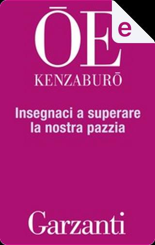 Insegnaci a superare la nostra pazzia by Kenzaburō Ōe
