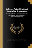 Le Règne Animal Distribué d'Après Son Organisation by Georges Cuvier