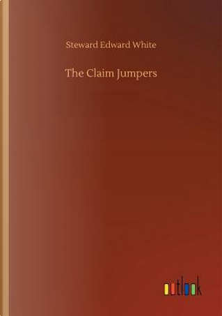 The Claim Jumpers by Steward Edward White