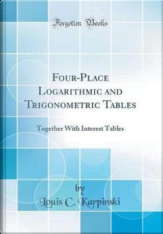 Four-Place Logarithmic and Trigonometric Tables by Louis C. Karpinski