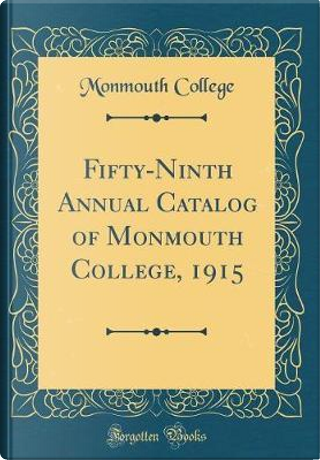 Fifty-Ninth Annual Catalog of Monmouth College, 1915 (Classic Reprint) by Monmouth College