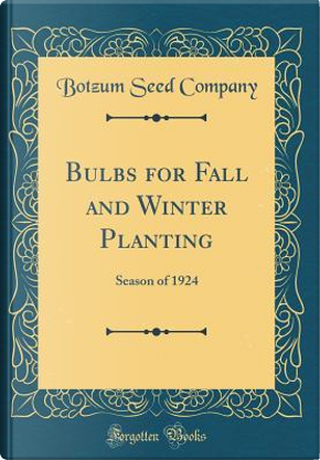 Bulbs for Fall and Winter Planting by Botzum Seed Company