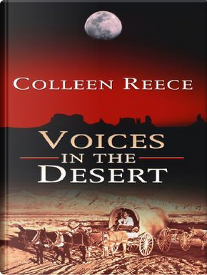 Voices in the Desert by Colleen L. Reece