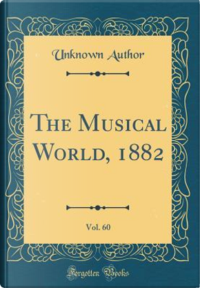 The Musical World, 1882, Vol. 60 (Classic Reprint) by Author Unknown
