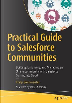Practical Guide to Salesforce Communities by Philip Weinmeister