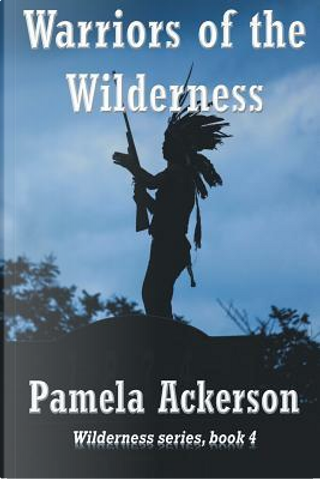 Warriors of the Wilderness by Pamela Ackerson