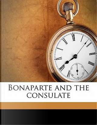 Bonaparte and the Consulate by Antoine-Claire Thibaudeau