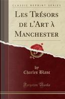 Les Trésors de l'Art à Manchester (Classic Reprint) by Charles Blanc