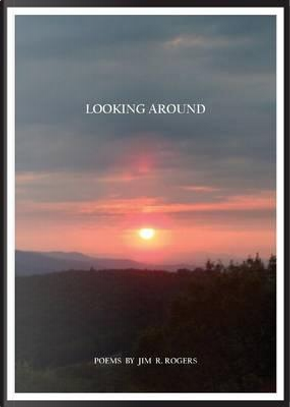 LOOKING AROUND by Jim R Rogers