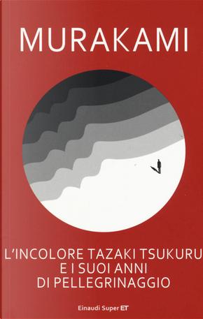 L'incolore Tazaki Tsukuru e i suoi anni di pellegrinaggio by Haruki Murakami