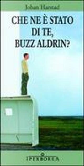 Che ne è stato di te, Buzz Aldrin? by Johan Harstad