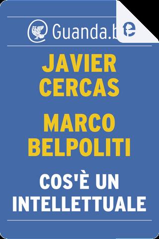 Cos'è un intellettuale by Javier Cercas, Marco Belpoliti