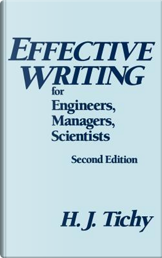 Effective Writing for Engineers, Managers, Scientists by Henrietta J. Tichy