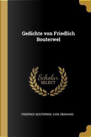 Gedichte Von Friedlich Bouterwel by Friedrich Bouterwek