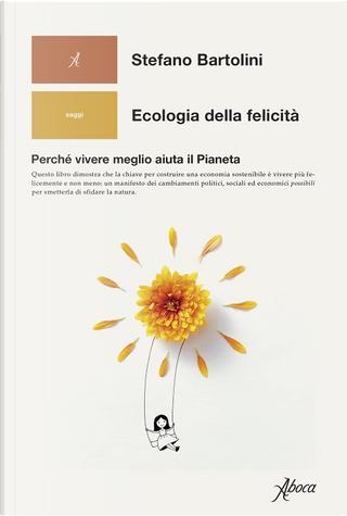 Ecologia della felicità by Stefano Bartolini
