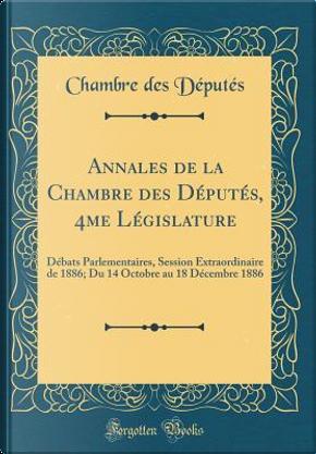 Annales de la Chambre des Députés, 4me Législature by Chambre des Députés