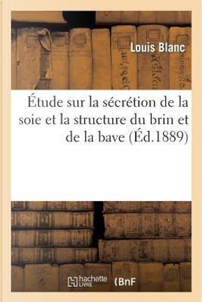 """Etude Sur la Secretion de la Soie et la Structure du Brin et de la Bave Dans le """"Bombyx Mori by Blanc-l"""