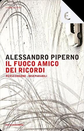 Il fuoco amico dei ricordi by Alessandro Piperno
