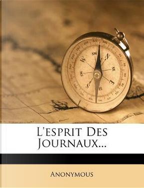 L'Esprit Des Journaux by ANONYMOUS