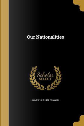 OUR NATIONALITIES by James 1817-1906 Bonwick