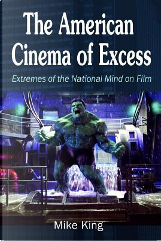 The American Cinema of Excess by Mike King