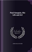 Paul Gauguin, His Life and Art by John Gould Fletcher