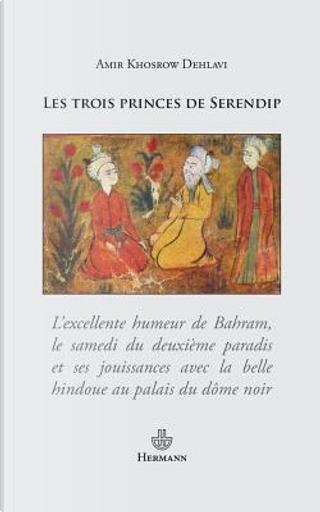 Les trois princes de Serendip by Amir-Khosrow Dehlavi